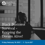 Webinar: Black Business Survival - Keeping the Dream Alive! on February 19, 2021